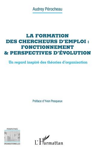 Couverture La formation des chercheurs d'emploi : fonctionnement & perspectives d'évolution