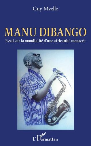Couverture Manu Dibango. Essai sur la mondialité d'une africanité menacée