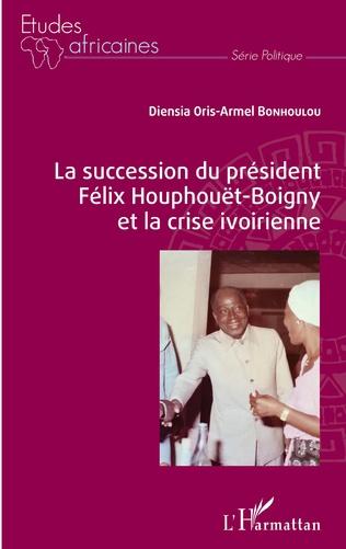 Couverture La succession du président Félix Houphouët-Boigny et la crise ivoirienne