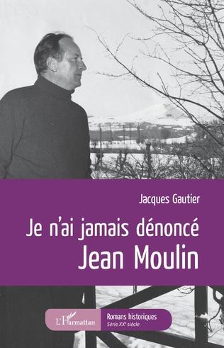 Couverture Je n'ai jamais dénoncé Jean Moulin