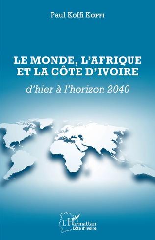 Couverture Le Monde, l'Afrique et la Côte d'Ivoire d'hier à l'horizon 2040