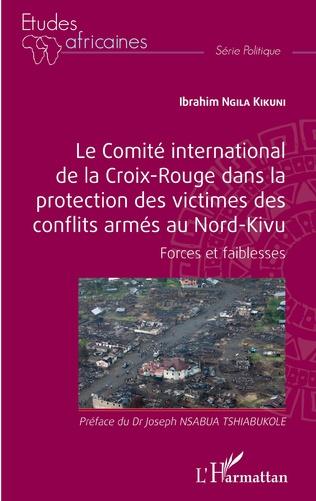 Couverture Le comité international de la Croix-Rouge dans la protection des victimes des conflits armés au Nord-Kivu