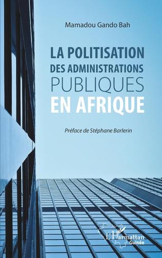 Couverture La politisation des administrations publiques en Afrique