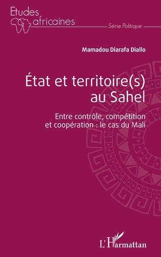 Couverture État et territoire(s) au Sahel. Entre contrôle, compétition et coopération : le cas du Mali.