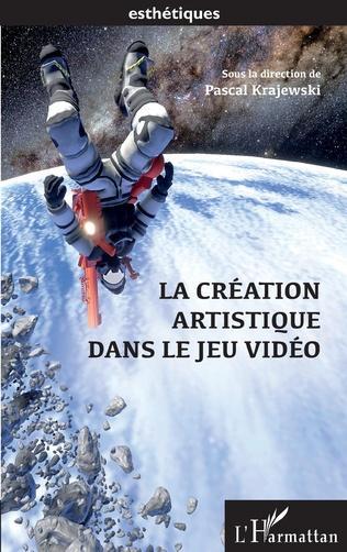 Couverture La création artistique dans le jeu video