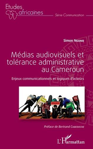 Couverture Médias audiovisuels et tolérance administrative au Cameroun