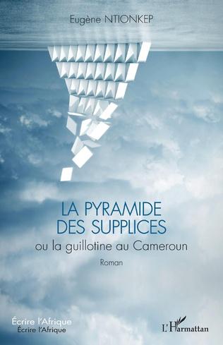 Couverture La pyramide des supplices ou la guillotine au Cameroun