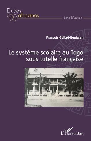 Couverture Le système scolaire au Togo sous tutelle française