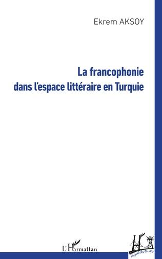 Couverture La francophonie dans l'espace littéraire en Turquie