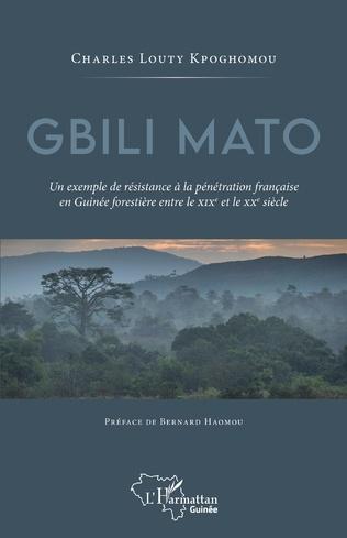 Couverture Gbili Mato. Un exemple de résistance à la pénétration française en Guinée forestière entre le XIXe et le XXe siècle