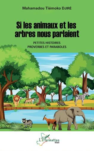 Couverture Si les animaux et les arbres nous parlaient. Petites histoires, proverbes et paraboles