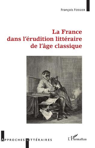 Couverture La France dans l'érudition littéraire de l'âge classique
