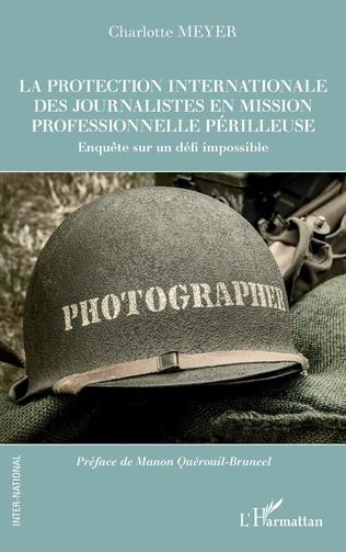 Couverture La protection internationale des journalistes en mission professionnelle périlleuse