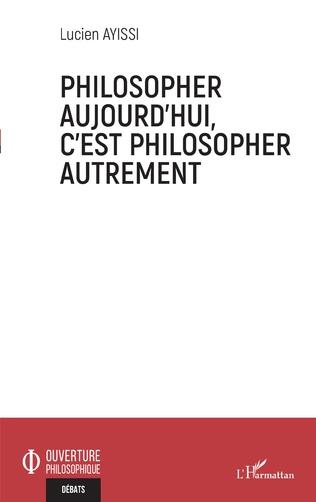 Couverture Philosopher aujourd'hui, c'est philosopher autrement