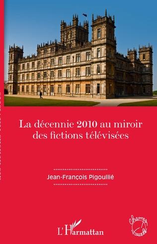 Couverture La décennie 2010 au miroir des fictions télévisées