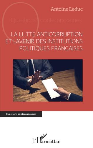 Couverture La lutte anticorruption et l'avenir des institutions politiques françaises
