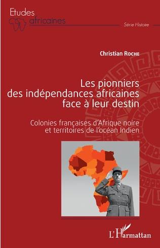 Couverture Les pionniers des indépendances africaines face à leur destin