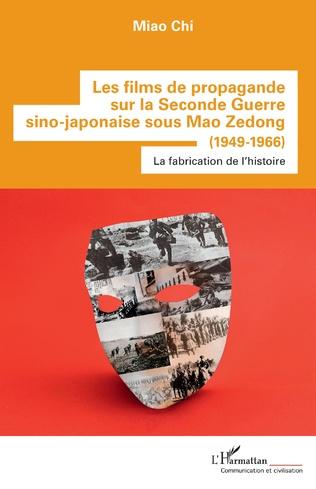 Couverture Les films de propagande sur la Seconde Guerre sino-japonaise sous Mao Zedong