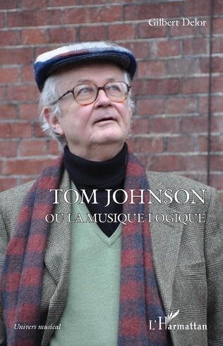 Couverture Tom Johnson ou la musique logique