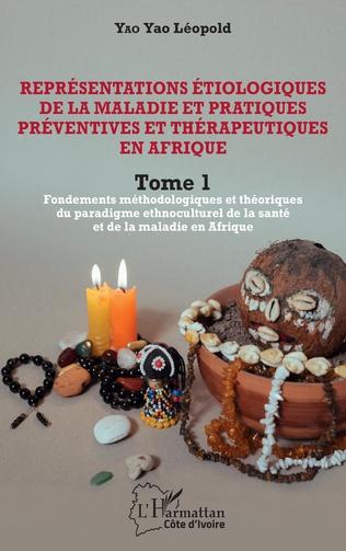 Couverture Représentations étiologiques de la maladie et pratiques préventives et thérapeutiques en Afrique Tome 1