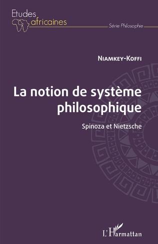 Couverture La notion de système philosophique. Spinoza et Nietzsche