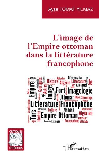 Couverture L'image de l'Empire ottoman dans la littérature francophone