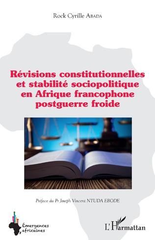 Couverture Révisions constitutionnelles et stabilité sociopolitique en Afrique francophone postguerre froide