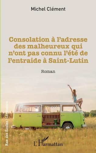 Couverture Consolation à l'adresse des malheureux qui n'ont pas connu l'été de l'entraide à Saint-Lutin