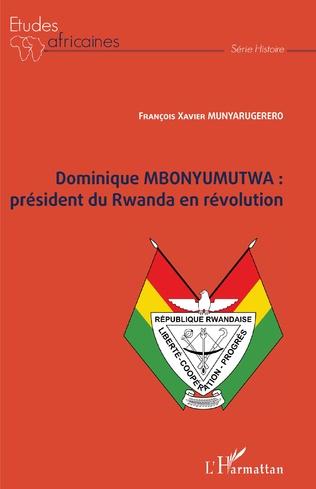 Couverture Dominique MBONYUMUTWA : président du Rwanda en révolution