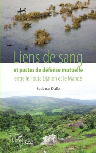 Couverture Liens de sang et pactes de défense mutuelle entre le Fouta Djallon et le Mandé