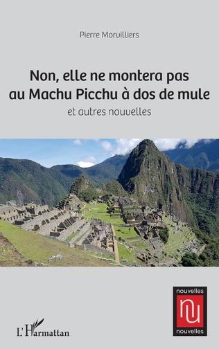 Couverture Non, elle ne montera pas au Machu Picchu à dos de mule