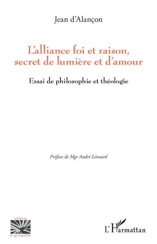 Couverture L'alliance foi et raison, secret de lumière et d'amour