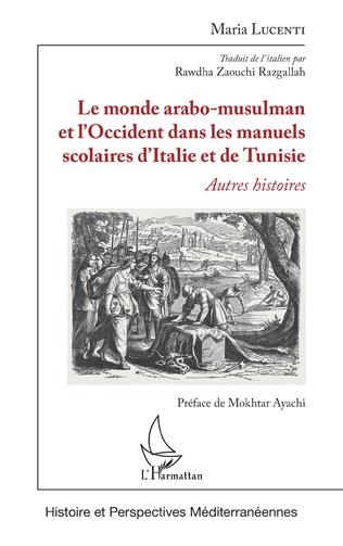 Couverture Le monde arabo-musulman et l'Occident dans les manuels scolaires d'Italie et de Tunisie