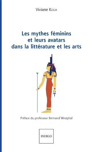 Couverture Les mythes féminins et leurs avatars dans la littérature et les arts