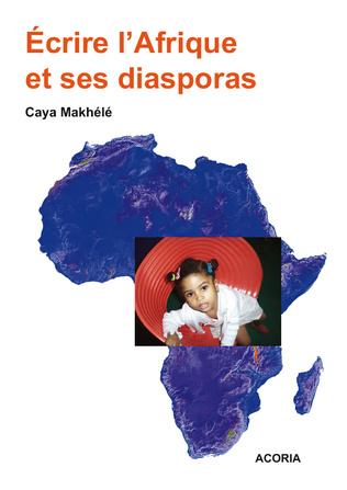Couverture Ecrire l'Afrique et ses diasporas