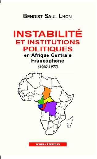 Couverture Instabilité et institutions politiques en Afrique centrale francophone (1960-1977)