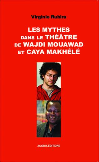 Couverture Les mythes dans le théâtre de Wajdi Mouawad et Caya Makhélé
