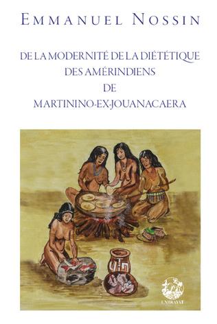 Couverture De la modernité de la diététique des Amérindiens de Martinino-ex-Jouanacaera