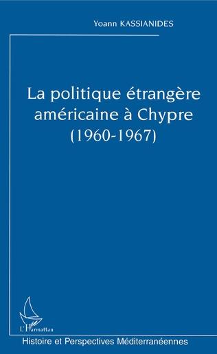 Couverture La politique étrangère américaine à Chypre (1960-1967)