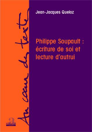 Couverture Philippe Soupault: écriture de soi et lecture d'autrui