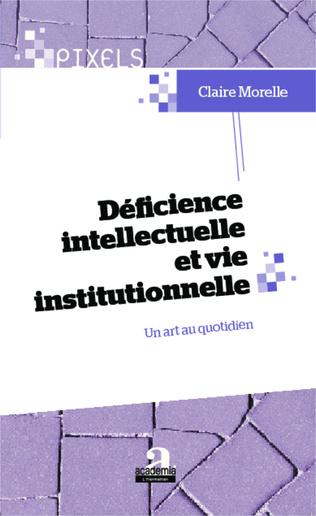 Couverture Déficience intellectuelle et vie institutionnelle
