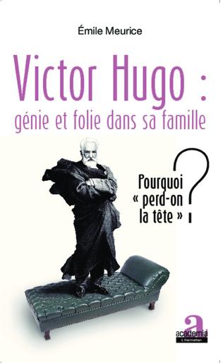 Couverture Victor Hugo : génie et folie dans sa famille