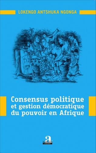 Couverture Consensus politique et gestion démocratique du pouvoir en Afrique