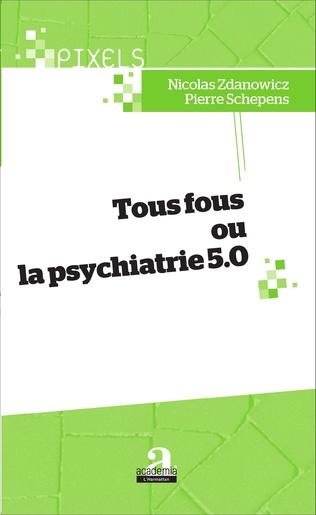 Couverture Tous fous ou la psychiatrie 5.0