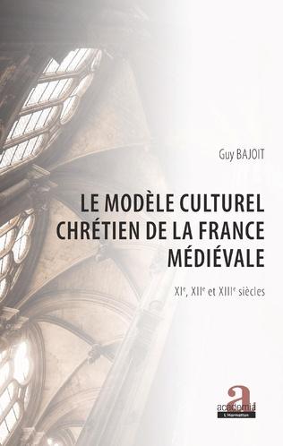 Couverture Le modèle culturel chrétien de la France médiévale