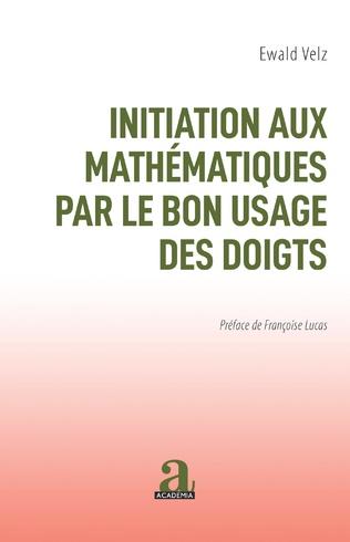 Couverture INITIATION AUX MATHEMATIQUES PAR LE BON USAGE DES DOIGTS
