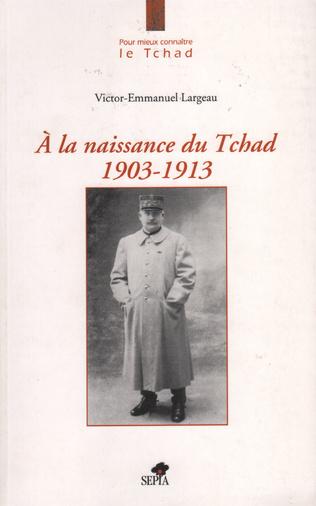 Couverture A LA NAISSANCE DU TCHAD 1903-1913