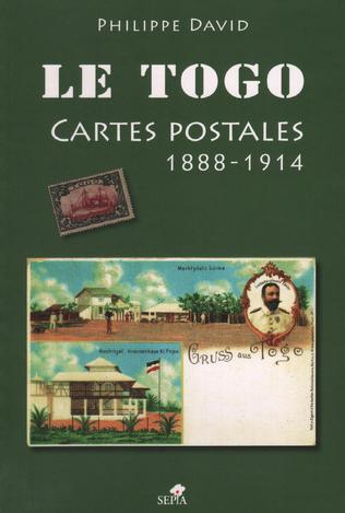 Couverture LE TOGO, CARTES POSTALES DE 1888 À 1914