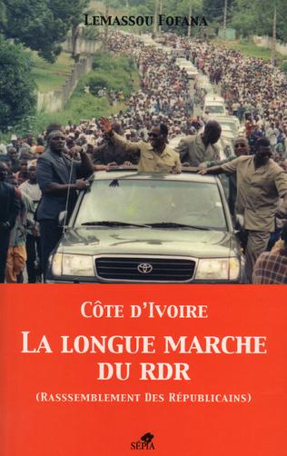 Couverture CÔTE D'IVOIRE LA LONGUE MARCHE DU RDR (RASSEMBLEMENT DES REPUBLICAINS)