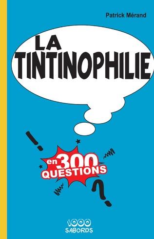 Couverture LA TINTINOPHILIE EN 300 QUESTIONS